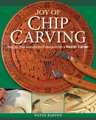 Joy of Chip Carving: Step-by-Step Instructions & Designs from a Master Carver (Fox Chapel Publishing) Includes Barton Capitals & Foliated Alphabet Tem