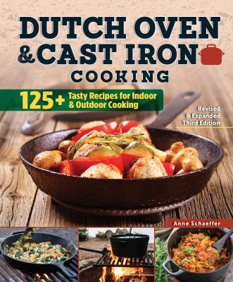 Dutch Oven and Cast Iron Cooking, Revised and Expanded Third Edition: 125+ Tasty Recipes for Indoor & Outdoor Cooking (Fox Chapel Publishing) Deliciou