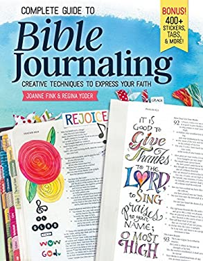 Complete Guide to Bible Journaling: Creative Techniques to Express Your Faith (Including 270 Full-Color Stickers, 150 Designs on Perforated Pages, & 6