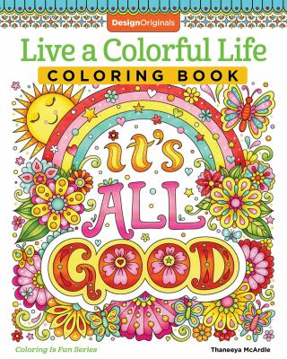 Live a Colorful Life Coloring Book: 40 Images to Craft, Color, and Pattern (Design Originals) Express Yourself with Happy Thoughts, Therapeutic Creati