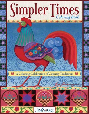 Simpler Times Coloring Book: A Coloring Celebration of Country Traditions (Design Originals) 30 Folk Art Designs of Birds, Roosters, Villages, Covered