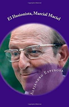 El Ilusionista, Marcial Maciel: Biografia no autorizada (Spanish Edition)