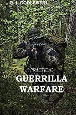 Practical Guerrilla Warfare (Integrated Tactical Warfare) (Volume 1)