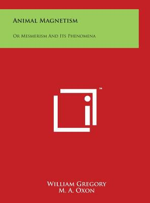 Animal Magnetism: Or Mesmerism and Its Phenomena