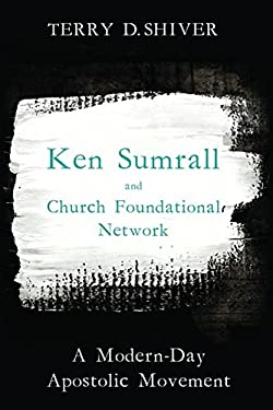 Ken Sumrall and Church Foundational Network: A Modern-Day Apostolic Movement