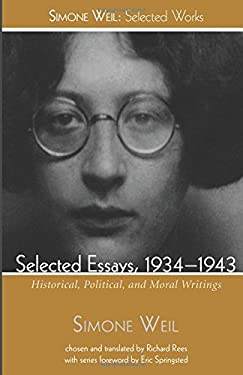 Selected Essays, 1934-1943: Historical, Political, and Moral Writings (Simone Weil: Selected Works)