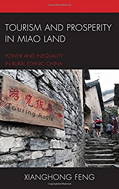 Tourism and Prosperity in Miao Land: Power and Inequality in Rural Ethnic China (The Anthropology of Tourism: Heritage, Mobility, and Society)