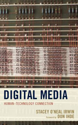Digital Media: HumanTechnology Connection (Postphenomenology and the Philosophy of Technology)