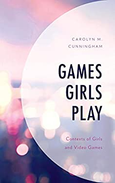Games Girls Play: Contexts of Girls and Video Games (Studies in New Media)