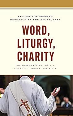 Word, Liturgy, Charity: The Diaconate in the U.S. Catholic Church, 19682018