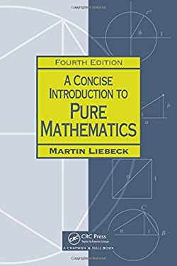 A Concise Introduction to Pure Mathematics, Fourth Edition (Chapman Hall/Crc Mathematics)