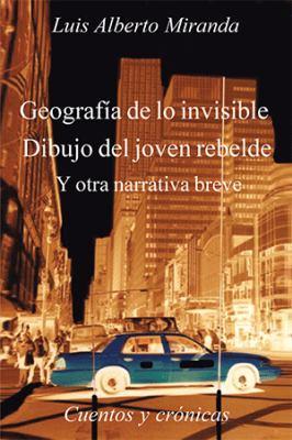 Geografa de lo Invisible Dibujo Del Joven Rebelde : Otra Otra Narrativa Breve, Cuentos y CrNicas
