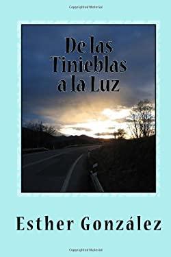 De las Tinieblas a la Luz: Memorias y Testimonios (Spanish Edition)