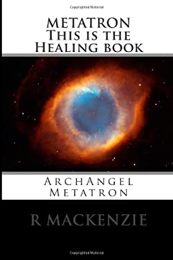 METATRON         This is the Healing book: ArchAngel Metatron