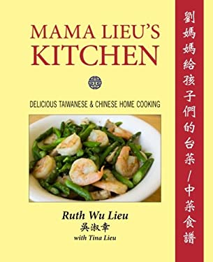 Mama Lieu's Kitchen: A Cookbook Memoir of Delicious Taiwanese and Chinese Home Cooking for My Children