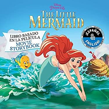 The Little Mermaid: Movie Storybook / Libro basado en la película (English-Spanish) (Disney Princess) (Disney Bilingual)