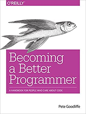 Becoming a Better Programmer : A Handbook for People Who Care about Code