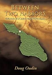 Between Two Harbors: Reflections of a Catalina Island Harbormaster 21144236