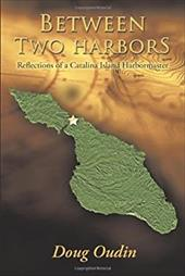 Between Two Harbors: Reflections of a Catalina Island Harbormaster 21144237