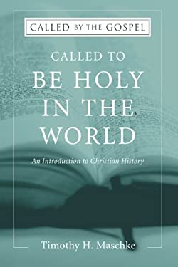 Called to be Holy in the World: An Introduction to Christian History (Called by the Gospel)