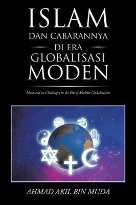 Islam Dan Cabarannya Di Era Globalisasi Moden: [Islam and its Challenges in the Era of Modern Globalisation] 9781490702230