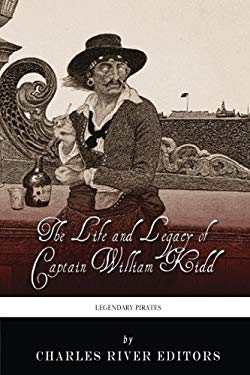 Legendary Pirates: The Life and Legacy of Captain William Kidd