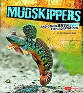 Mudskippers and Other Extreme Fish Adaptations (Extreme Adaptations) 22314735