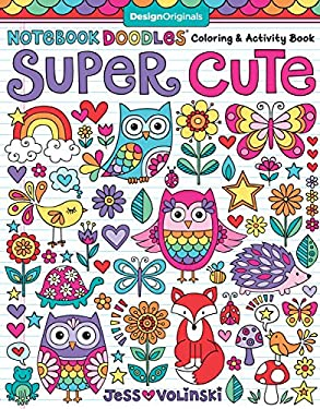Notebook Doodles Super Cute: Coloring & Activity Book (Design Originals) (32 Adorable Animal Designs; Beginner-Friendly Relaxing, Creative Art Activit