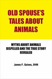 Old Spouse's Tales about Animals: Myths about Animals Dispelled and the True Story Revealed 21209991
