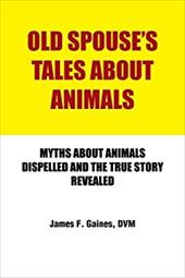 Old Spouse's Tales about Animals: Myths about Animals Dispelled and the True Story Revealed 21209992
