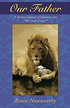 Our Father: A Personal Journey of Discovery Into the Lord's Prayer