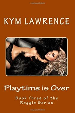Playtime is Over (The Reggie Series) (Volume 3) - Lawrence, Kym