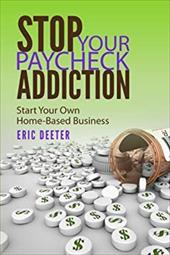 Stop Your Paycheck Addiction: Start Your Own Home-Based Business 23077377