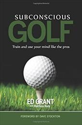 Subconscious Golf: Train and use your mind like the pros 21887451