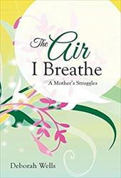 The Air I Breathe: A Mother's Struggles 21625520