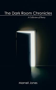 The Dark Room Chronicles: A Collection of Poetry