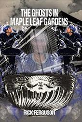 The Ghosts in Maple Leaf Gardens 21377487