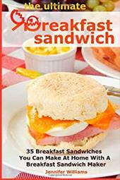 The Ultimate Breakfast Sandwich: 35 Breakfast Sandwiches You Can Make At Home With A Breakfast Sandwich Maker 21935337