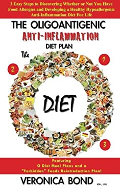 The Oligoantigenic Anti-Inflammation Diet Plan (The O Diet): 3 Easy Steps to Discovering Whether or Not You Have Food Allergies and Developing a Healt