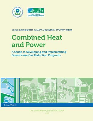 Combined Heat and Power: a Guide to Developing and Implementing Greenhouse Gas Reduction Programs