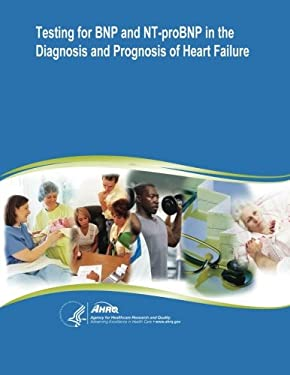 Testing for BNP and NT-proBNP in the Diagnosis and Prognosis of Heart Failure: Evidence Report/Technology Assessment Number 142