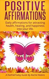 Positive Affirmations: Daily affirmations for attracting  health, healing, & happiness into your life. 23771086