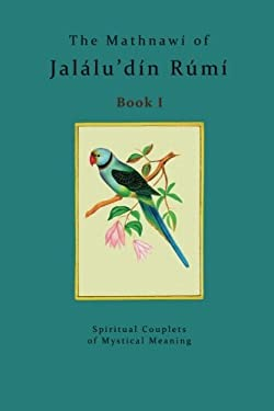 The Mathnaw of Jallu'dn Rm - Book 1: The spiritual couplets of Jallu'dn Rm - Book 1 (Volume 1)
