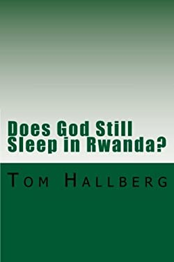 Does God Still Sleep in Rwanda?: A Theological Framing of Rwanda's Postcolonial and Post Genocide Era with a Theology of Peacemaking