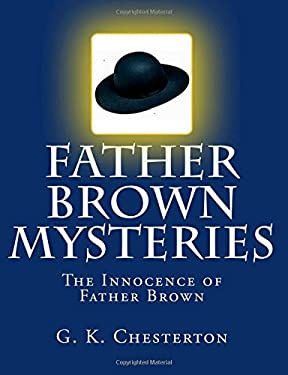 Father Brown Mysteries The Innocence of Father Brown [Large Print Edition]: The Complete & Unabridged Original Classic
