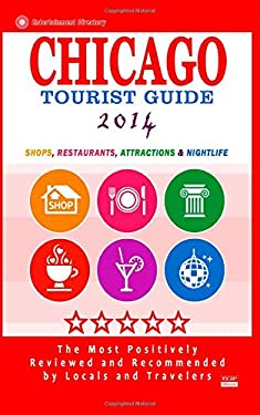 Chicago Tourist Guide 2014: Shops, Restaurants, Attractions & Nightlife in Chicago, Illinois (City Tourist Guide 2014)