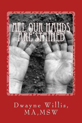 All Our Hands Are Stained : What Happened to Our American Dream?