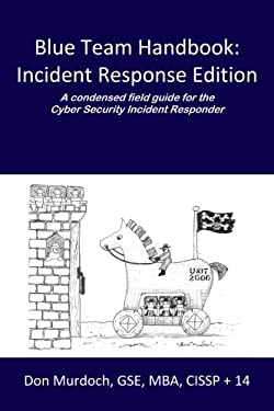 Blue Team Handbook: Incident Response Edition: A condensed field guide for the Cyber Security Incident Responder.