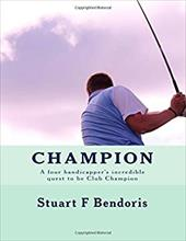 Champion: A four handicapper's incredible quest to be Club Champion 22283284