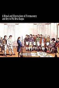 A Ritual and Illustrations of Freemasonry and Key to Phi Beta Kappa